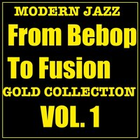 Modern Jazz From Bebop To Fusion Gold Collection Vol.1 — сборник