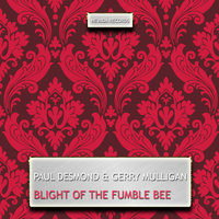 Blight of the Fumble Bee — Paul Desmond, Gerry Mulligan