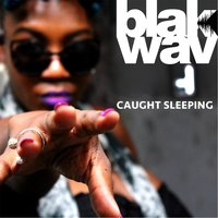 Caught Sleeping — Blak Wav