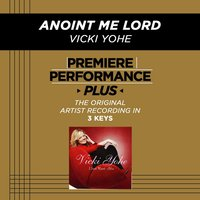 Anoint Me Lord (Premiere Performance Plus Track) — Vicki Yohe
