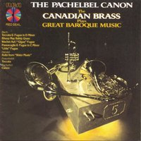 The Pachelbel Canon - The Canadian Brass Plays Great Baroque Music — The Canadian Brass