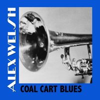 Coal Cart Blues — Alex Welsh