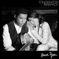 "Hurt You — Toni Braxton, Babyface, Kenny ""Babyface"" Edmonds"