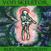 Injection Of Death featuring John Gumby Goodwin — Von Skeletor