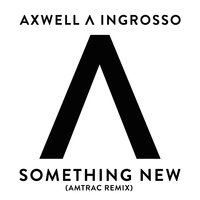 Something New — Axwell, Sebastian Ingrosso, Axwell /\ Ingrosso
