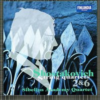 Shostakovich : String Quartets No.2 & No.6 — The Sibelius Academy Quartet, Дмитрий Дмитриевич Шостакович