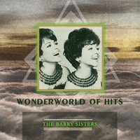Wonderworld Of Hits — The Barry Sisters
