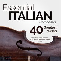Essential Italian Composers: 40 Greatest Works from Vivaldi, Tartini, Ponchielli, Albinoni, Verdi, Rossini, Boccherini & More — сборник