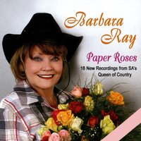 Paper Roses (16 New Recordings from SA's Queen of Country) — Barbara Ray