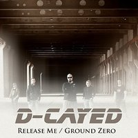Release Me / Ground Zero - single — D-Cayed