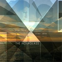 Over Land, Over Seas — The Hourglass