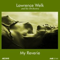 My Reverie — Lawrence Welk and His Orchestra
