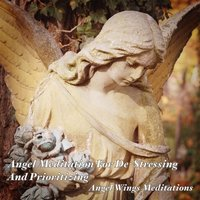 Angel Meditation for De-Stressing & Prioritizing — Angel Wings Meditations