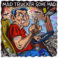 Born To Be A Trucker — Mad Trucker Gone Mad