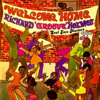 "Welcome Home! Soul Jazz Masters — Richard ""Groove"" Holmes"