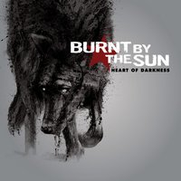 Heart of Darkness — Burnt By The Sun