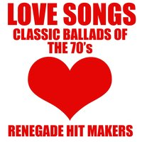Love Songs - Classic Ballads of The 70's — Renegade Hit Makers