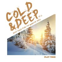 Cold & Deep, Pt. 2 - Deep House For The Winter Days — сборник