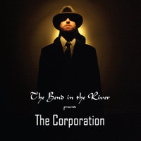 The Corporation — The Bend In The River
