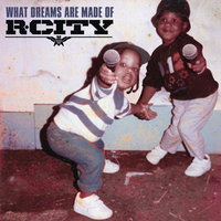 What Dreams Are Made Of — R. City