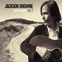 Solo Acoustic Volume 2 — Jackson Browne