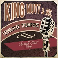 Maxwell Street Stomp — King Mutt & His Tennessee Thumpers