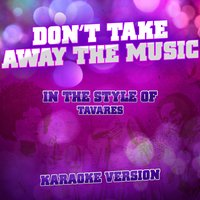 Don't Take Away the Music (In the Style of Tavares) - Single — Ameritz Audio Karaoke