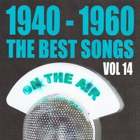 1940 - 1960 : The Best Songs, Vol. 14 — сборник