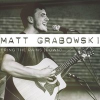 Bring the Rains (Down) — Matt Grabowski