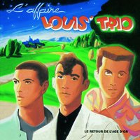 Le Retour De L'Age D'Or — L'Affaire Louis Trio, L'Affaire Louis' Trio