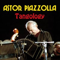 Tangology — Astor  Piazzolla, Octeto Buenos Aires, Octeto Buenos Aires, Astor Piazzolla