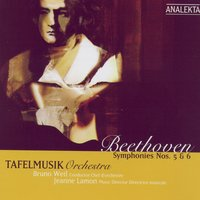 Beethoven Symphonies Nos. 5 & 6 — Tafelmusik Orchestra, Jeanne Lamon, Bruno Weil