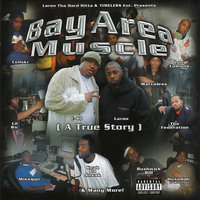 Bay Area Muscle A True Story — Laroo Tha Hard Hitta & Timeless Ent. Presents