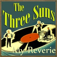 My Reverie — The Three Suns
