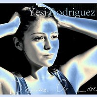 Dreams or Love — Yesi Rodriguez