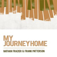 My Journey Home — Nathan Frazier & Frank Patterson