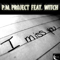 I Miss You — P.M. Project feat. Witch