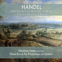 Handel: Harp Concerto in F Major, Op. 4, No. 5 & Concerto Grosso in C Major — Granville Jones & The Philomusica of London