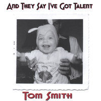 And They Say I've Got Talent — Tom Smith