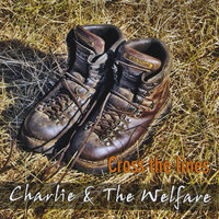Cross the lines — Charlie & the Welfare