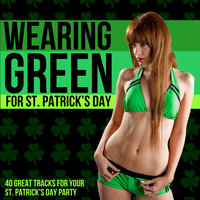 Wearing Green for St. Patrick's day (40 Great Tracks for Your St. Patricks Day Party) — The Grafton Street Buskers