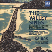 The Valley Sings: Choral Music by Composers of the Hudson Valley — Edward Lundergan, Kairos - A Consort of Singers, Аарон Копленд