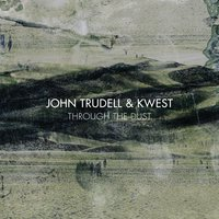 Through the Dust — Kwest, John Trudell