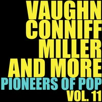 Vaughn, Conniff, Miller and More Pioneers of Pop, Vol. 11 — сборник