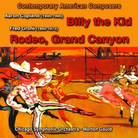 "Contemporary American Composers : Aaron Copland / ""Billy the Kid"", Fred Grofé / ""Rodeo"" & ""Grand Canyon"" — Morton Gould, Chicago Symphonic Orchestra, Fred Grofé, Аарон Копленд"