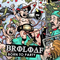 Born to Party — Broloaf