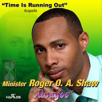 Time Is Running Out (Acapella) — Minister Roger A.O Shaw, Minister Roger O.A. Shaw