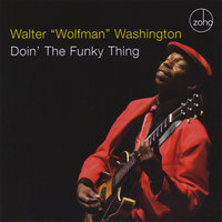 "Doin' The Funky Thing — Walter ""Wolfman"" Washington"