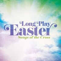 Long Play Easter - Songs Of The Cross — Maranatha! Music