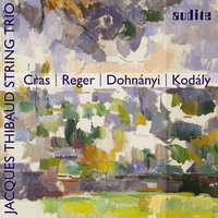 Cras, Reger, Dohnányi & Kodály: String Trios — Jacques Thibaud String Trio